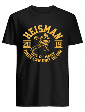 2019 Heisman Out Of Many There Can Only Be One shirt