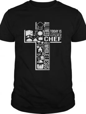 All I Need Today Is A Little Bit Of Chef And Jesus shirt
