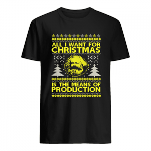 All I Want For Christmas Is The Means Of Production Ugly Christmas Shirt Classic Men's T-shirt