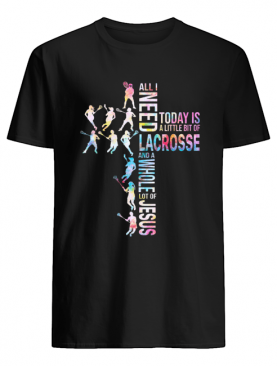 All I need today is a little bit of Lacrosse and a whole lot of Jesus shirt