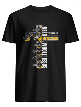 All I need today is a little bit of Steelers whole lot of Jesus shirt