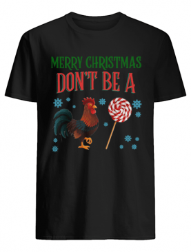 Chicken Merry christmas don't be a shirt