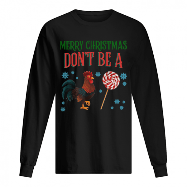 Chicken Merry christmas don't be a  Long Sleeved T-shirt
