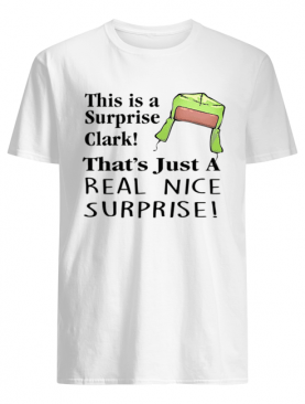 Christmas Vacation This Is A Surprise Clark Cousin Eddie Quote shirt