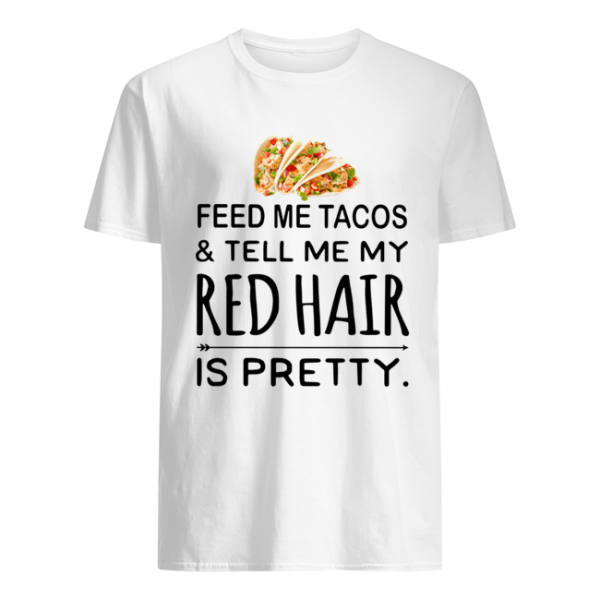 Feed me Tacos and tell me my red hair is pretty  Classic Men's T-shirt