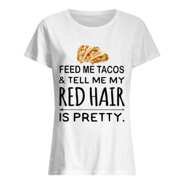 Feed me Tacos and tell me my red hair is pretty  Classic Women's T-shirt