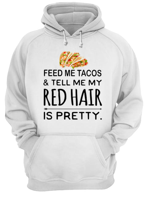 Feed me Tacos and tell me my red hair is pretty  Unisex Hoodie