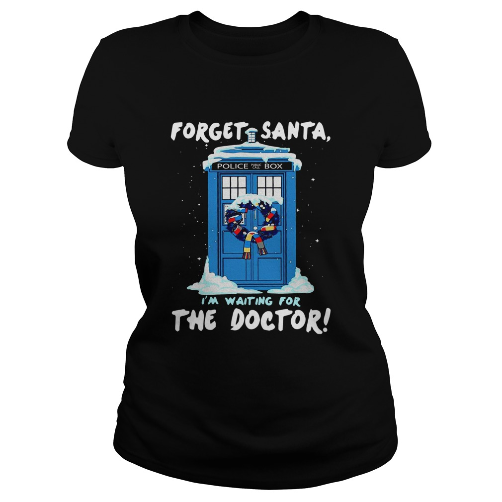 Forget Santa Im waiting for the Doctor police box  Classic Ladies