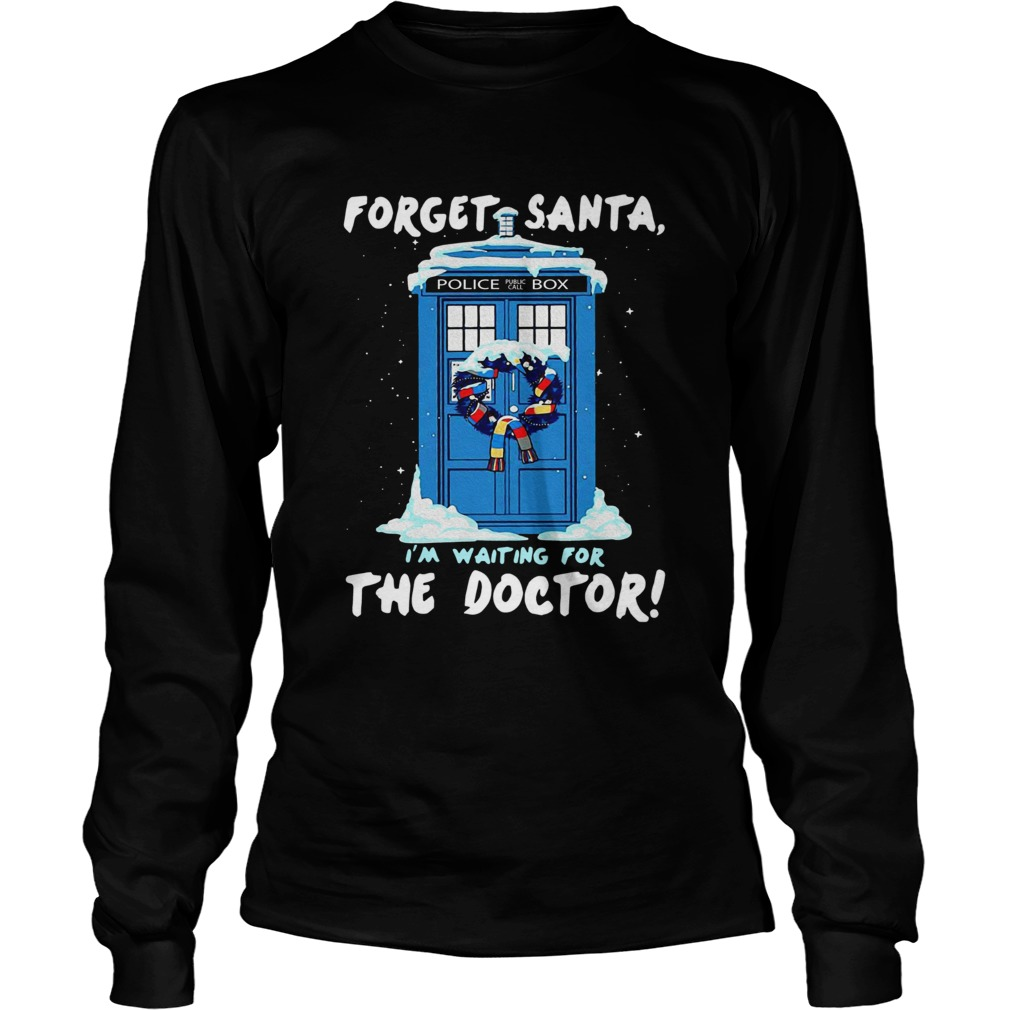 Forget Santa Im waiting for the Doctor police box  LongSleeve