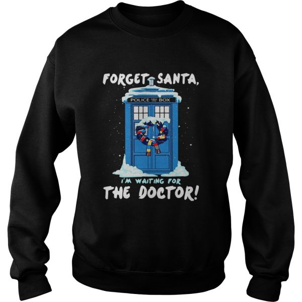 Forget Santa Im waiting for the Doctor police box  Sweatshirt