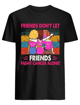 Friends don't let friends fight breast cancer shirt