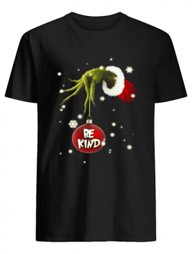 Grinch Hand Holding Ornament Be Kind Christmas shirt
