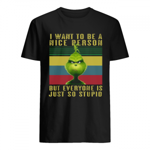 Grinch I want to be a nice person but everyone is just so stupid vintage  Classic Men's T-shirt