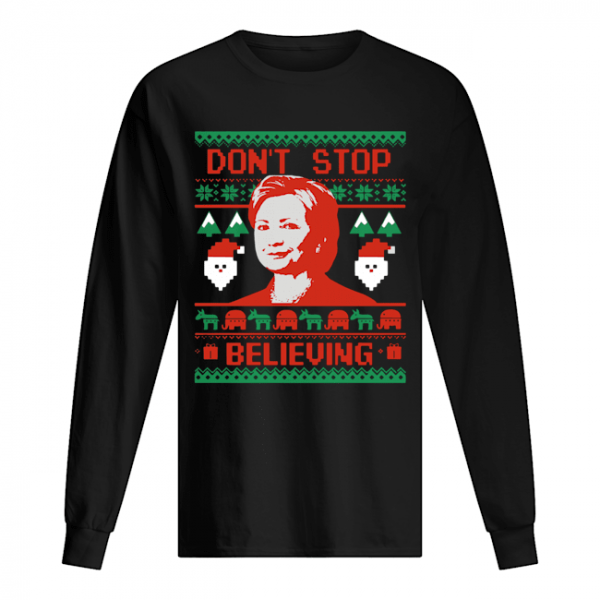 Hillary Clinton Don't Stop Believing Christmas  Long Sleeved T-shirt