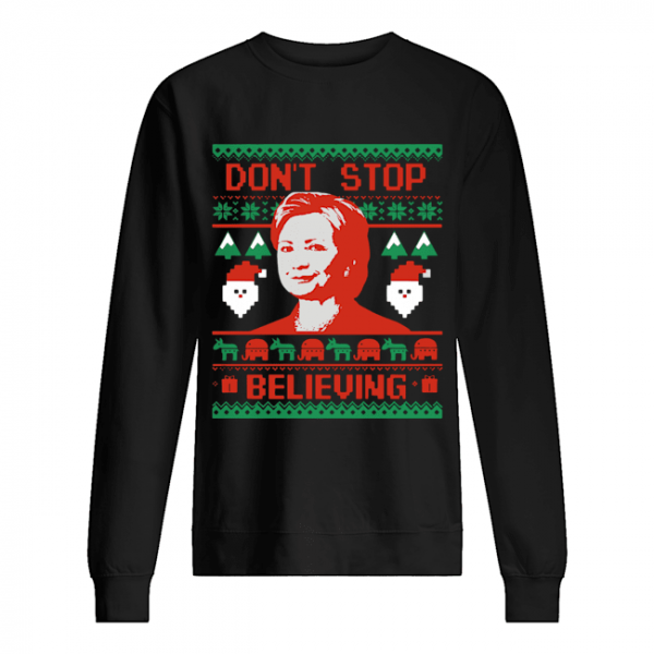 Hillary Clinton Don't Stop Believing Christmas  Unisex Sweatshirt