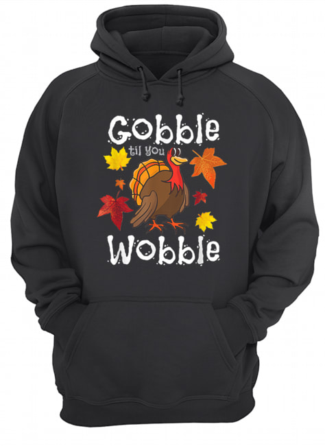 Hot Gobble Till You Wobble Funny Thanksgiving Turkey  Unisex Hoodie