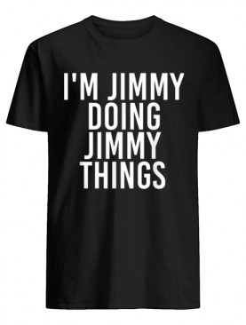 I'M JIMMY DOING JIMMY THINGS Funny Christmas Gift Idea shirt