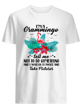 I'm A Grammingo Tell Me Not To Do Something And I Will Do It Twice And Take Pictures shirt