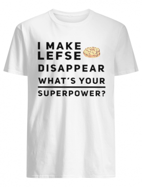 I make lefse disappear what's your superpower shirt