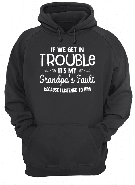 If We Get in Trouble It's My Grandpa's Fault  Unisex Hoodie