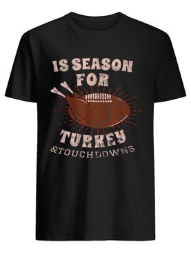 Is Season For Turkey And Touchdowns shirt