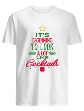 It's Beginning To Look Like Cocktails Christmas shirt