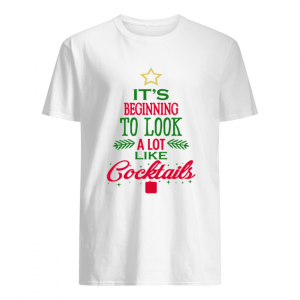 It's Beginning To Look Like Cocktails Christmas  Classic Men's T-shirt