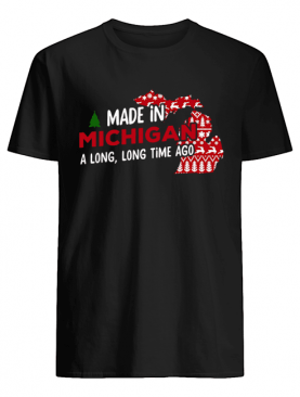 Made in Michigan a long long time ago christmas shirt