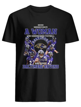 Never underestimate a woman who understands Baltimore Ravens shirt