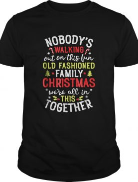Nice Nobodys Walking Out On This Fun Old Family Christmas shirt