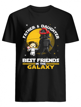Star Wars Father And Daughter Best Friends In The Galaxy Shirt
