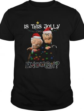 Statler And Waldorf Is This Jolly Enough Christmas shirt