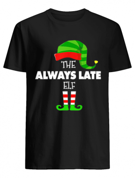 The ALWAYS LATE ELF Group Matching Family Christmas PJS shirt