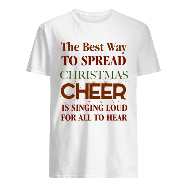 The best way to spread Christmas Cheer is singing loud for all to hear Classic Mens T shirt
