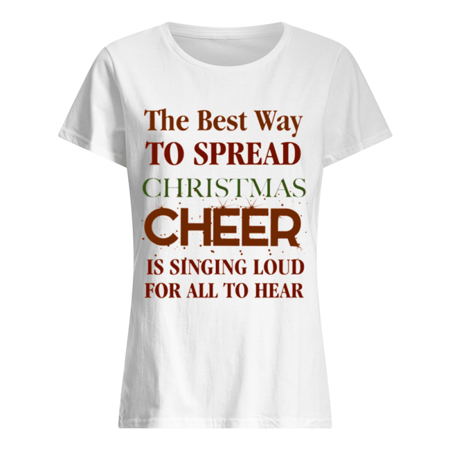 The best way to spread Christmas Cheer is singing loud for all to hear  Classic Women's T-shirt