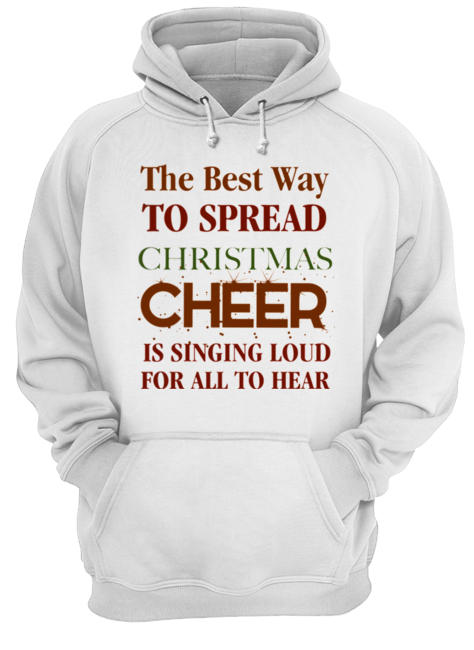 The best way to spread Christmas Cheer is singing loud for all to hear  Unisex Hoodie