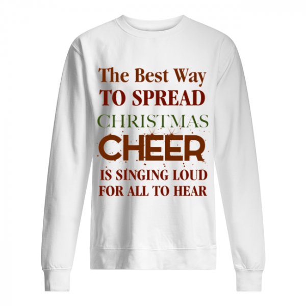 The best way to spread Christmas Cheer is singing loud for all to hear  Unisex Sweatshirt