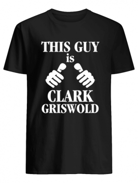This Guy Is Clark Griswold Funny Christmas Vacation Movie shirt