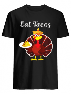 Turkey Eat Tacos Funny Mexican Sombrero Thanksgiving shirt