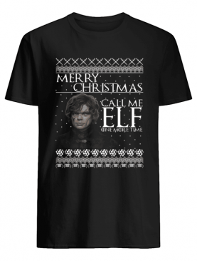 Tyrion Lannister Merry Christmas Call Me ELF One More Time shirt