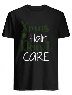 Xmas Hair Don't Care Christmas Hair Holiday Funny shirt