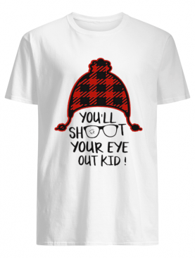 You'll shoot your eye out kid Christmas shirt