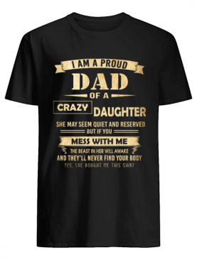 i am proud dad of crazy daughter shirt