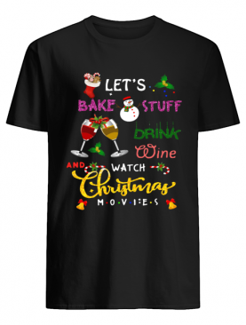 let's bake stuff drink hot cocoa and watch hallmark christmas movies christmas shirt