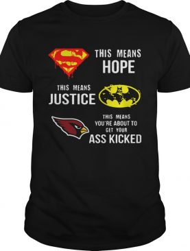 Arizona Cardinals Superman Means Hope Batman Justice Ass Kicked shirt