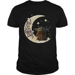 Baby Yoda I love you to the galaxy and back  Unisex
