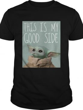 Baby Yoda Mandalorian The Child This Is My Good Side shirt
