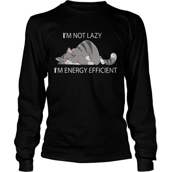 Cat Im not lazy Im energy efficient  LongSleeve