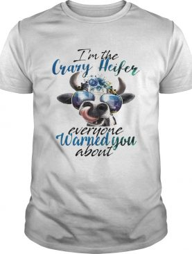 Cow Im the crazy Heifer everyone warned you about shirt