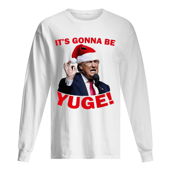 Donald Trump it's gonna be Yuge Christmas  Long Sleeved T-shirt